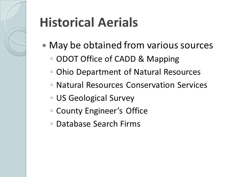 May be obtained from various sources ◦ ODOT Office of CADD & Mapping ◦ Ohio Department of Natural Resources ◦ Natural Resources Conservation Services