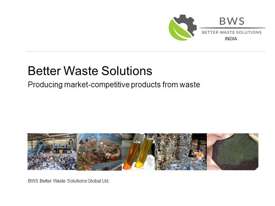 Better Waste Solutions Producing market-competitive products from waste BWS Better Waste Solutions Global Ltd.