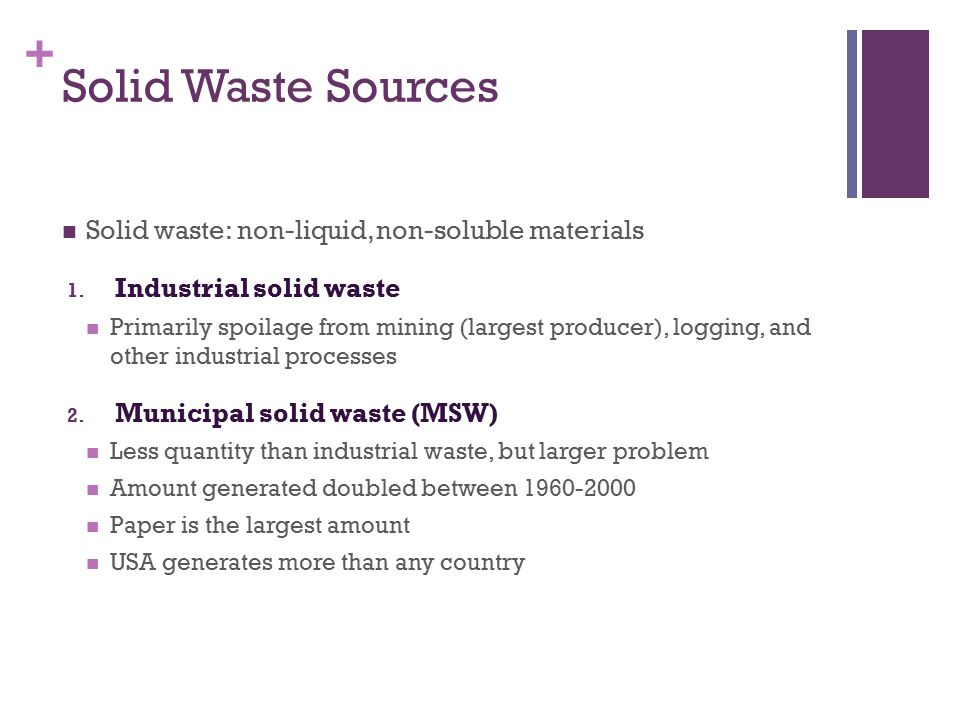 + Solid Waste Sources Solid waste: non-liquid, non-soluble materials 1.