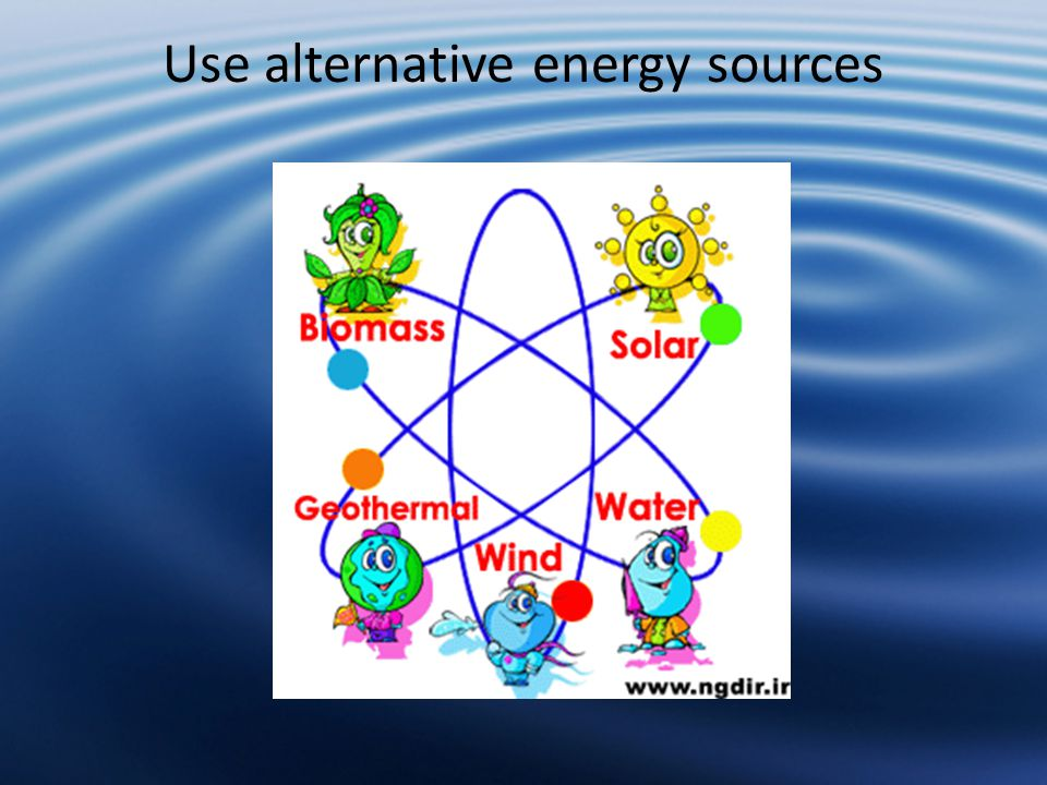 Use alternative energy sources