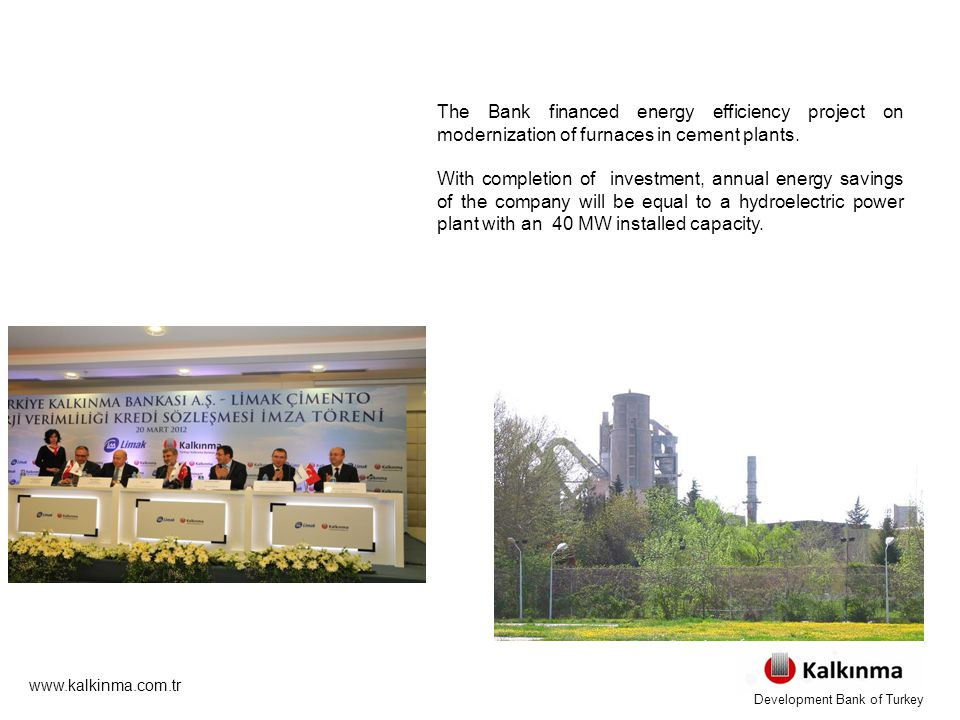 www.kalkinma.com.tr The Bank financed energy efficiency project on modernization of furnaces in cement plants. With completion of investment, annual e