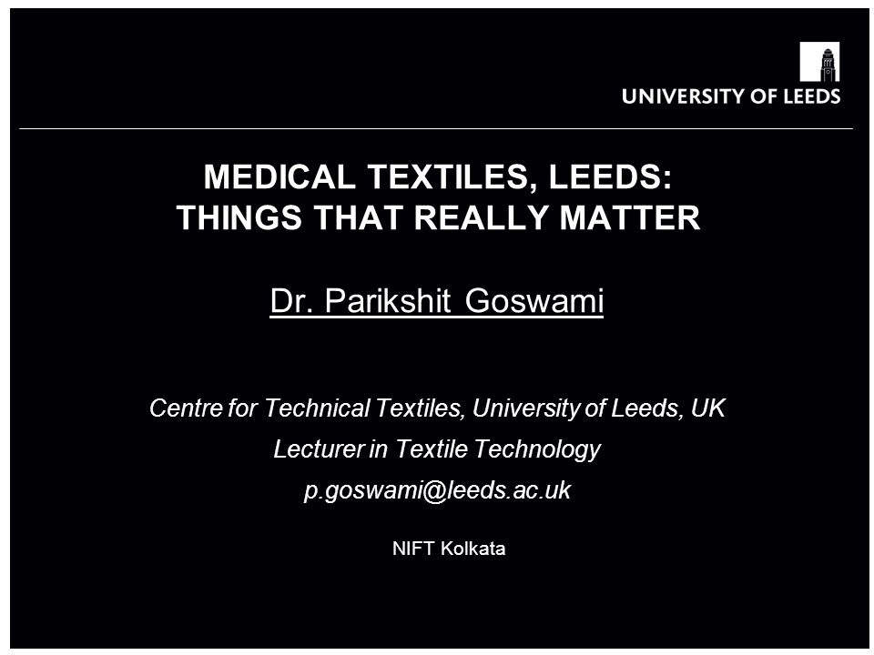 MEDICAL TEXTILES, LEEDS: THINGS THAT REALLY MATTER Dr.