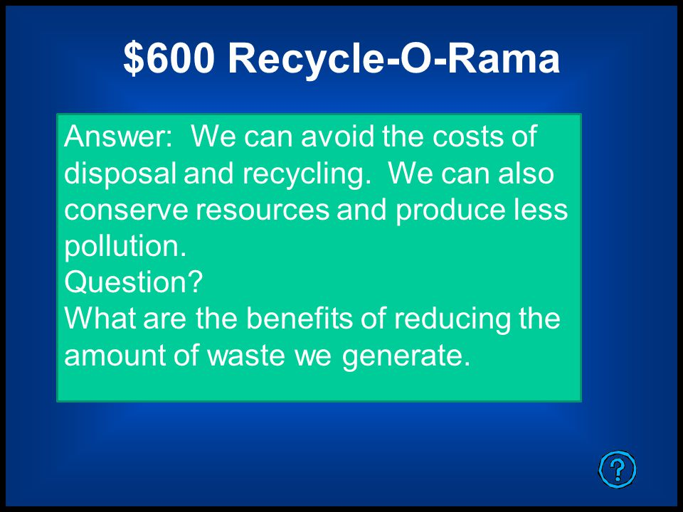 $400 Recycle-O-Rama Materials that decompose or break down naturally in the landfill are called….