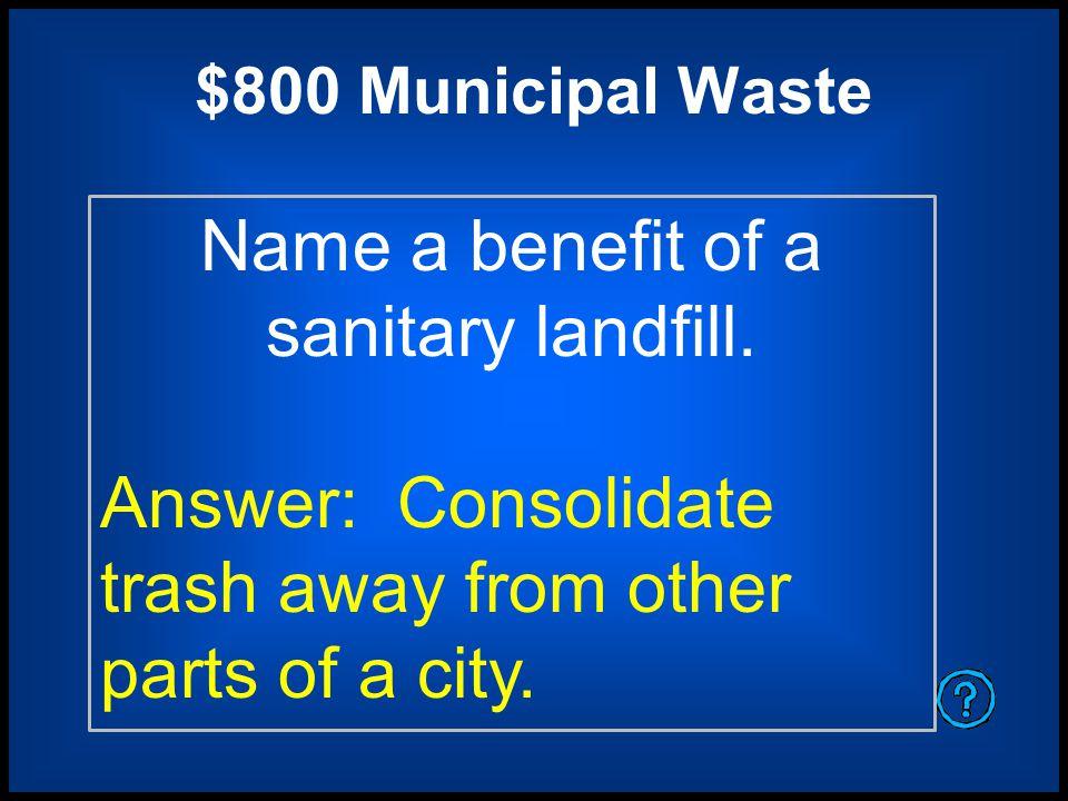 $800 Beware Name the 3 ways to dispose of hazardous waste.