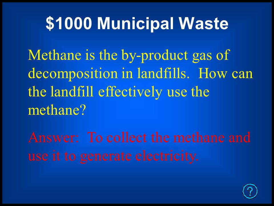 $1000 Municipal Waste Methane is the by-product gas of decomposition in landfills.
