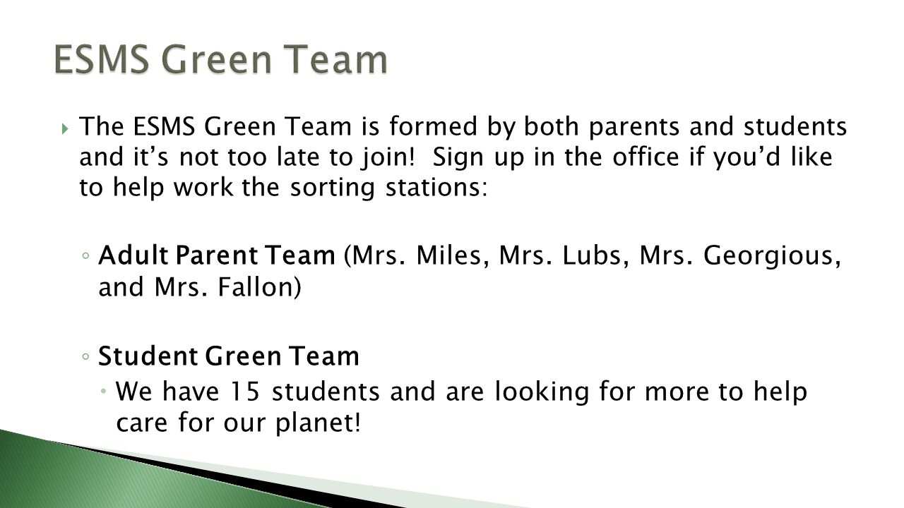  The ESMS Green Team is formed by both parents and students and it's not too late to join.