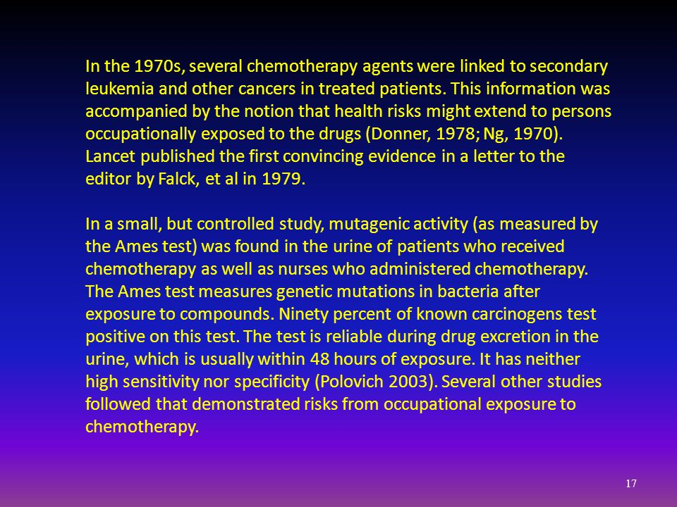 In the 1970s, several chemotherapy agents were linked to secondary leukemia and other cancers in treated patients. This information was accompanied by