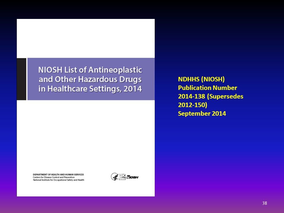 NDHHS (NIOSH) Publication Number 2014-138 (Supersedes 2012-150) September 2014 38