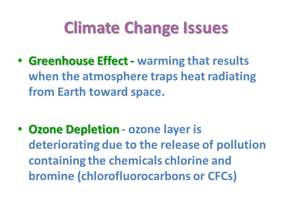 Climate Change Issues Greenhouse Effect - Greenhouse Effect - warming that results when the atmosphere traps heat radiating from Earth toward space.
