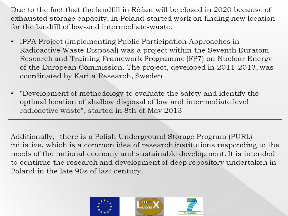 IPPA Project (Implementing Public Participation Approaches in Radioactive Waste Disposal) was a project within the Seventh Euratom Research and Training Framework Programme (FP7) on Nuclear Energy of the European Commission.