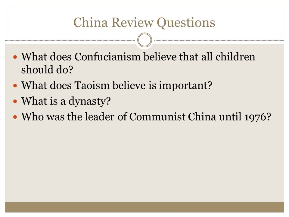 China Review Questions What does Confucianism believe that all children should do? What does Taoism believe is important? What is a dynasty? Who was t