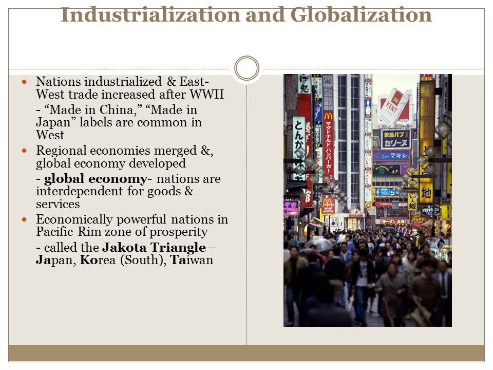"""Industrialization and Globalization Nations industrialized & East- West trade increased after WWII - """"Made in China,"""" """"Made in Japan"""" labels are commo"""