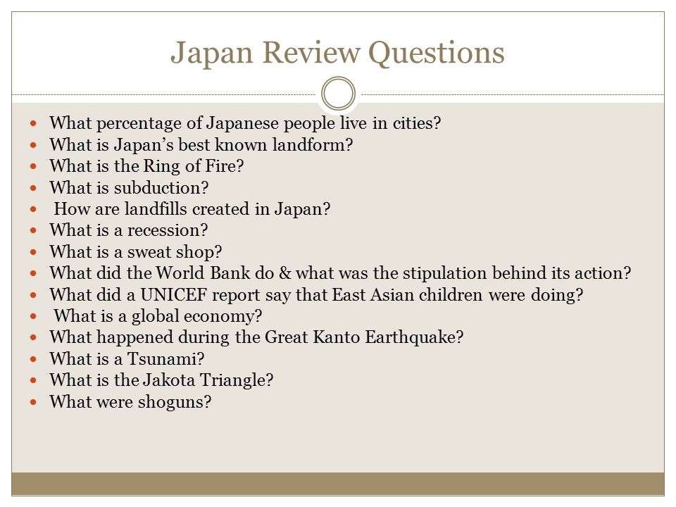 Japan Review Questions What percentage of Japanese people live in cities? What is Japan's best known landform? What is the Ring of Fire? What is subdu