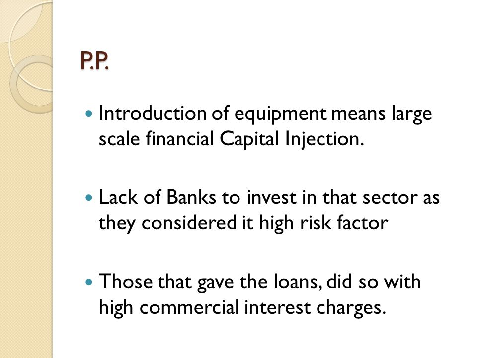 P.P. Introduction of equipment means large scale financial Capital Injection.