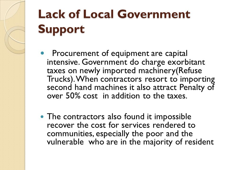Lack of Local Government Support Procurement of equipment are capital intensive.