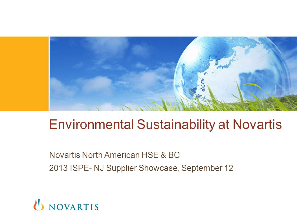 Novartis North American HSE & BC 2013 ISPE- NJ Supplier Showcase, September 12 Environmental Sustainability at Novartis