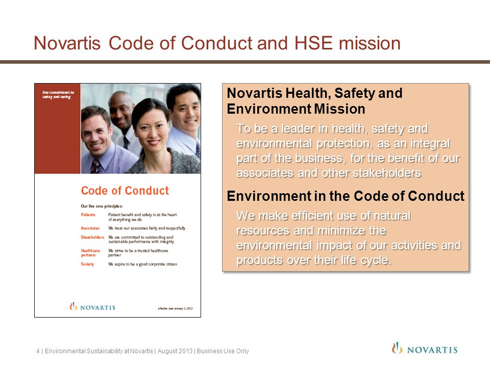 Novartis Health, Safety and Environment Mission To be a leader in health, safety and environmental protection, as an integral part of the business, fo