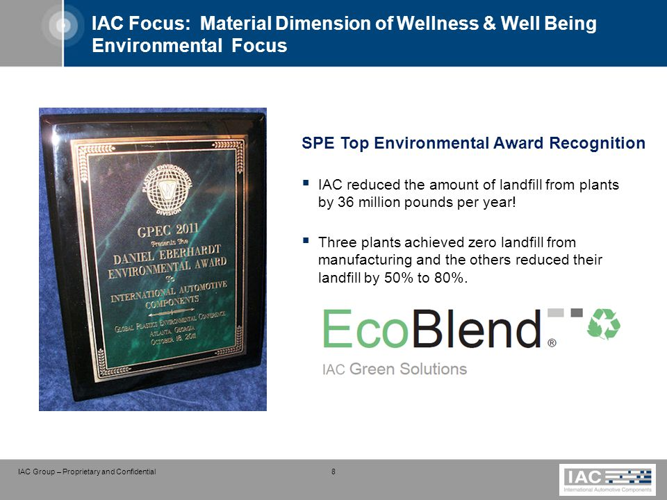 IAC Group – Proprietary and Confidential 8 IAC Focus: Material Dimension of Wellness & Well Being Environmental Focus SPE Top Environmental Award Reco