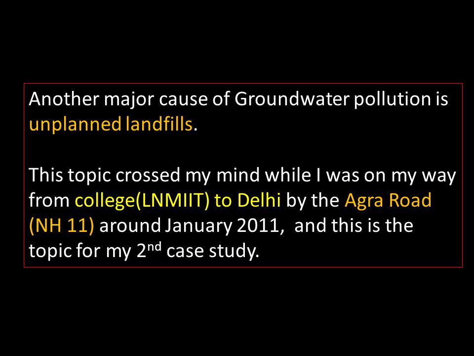 Another major cause of Groundwater pollution is unplanned landfills. This topic crossed my mind while I was on my way from college(LNMIIT) to Delhi by