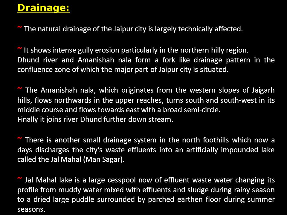 Drainage: ~ The natural drainage of the Jaipur city is largely technically affected. ~ It shows intense gully erosion particularly in the northern hil