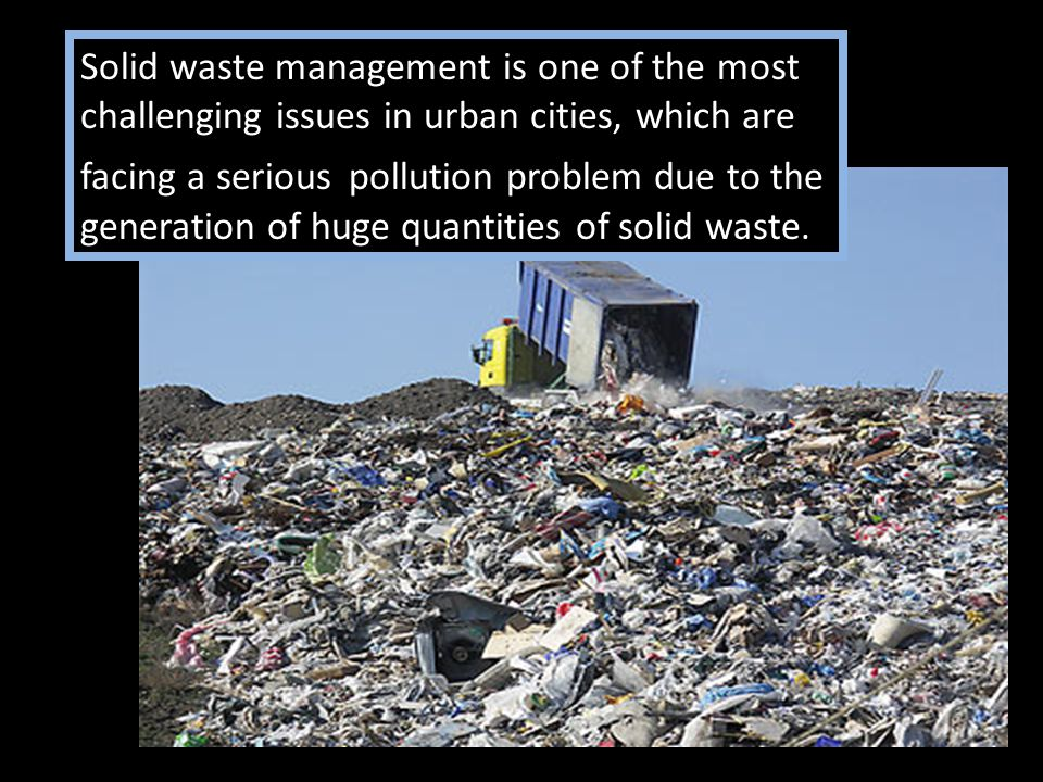 Solid waste management is one of the most challenging issues in urban cities, which are facing a serious pollution problem due to the generation of hu