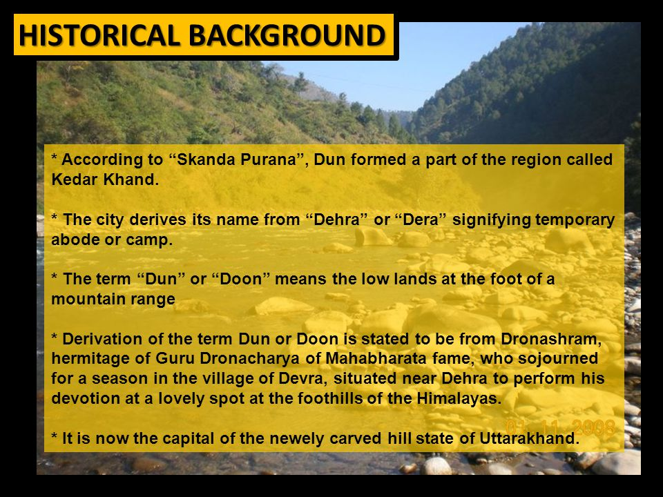 DEHRADUN CITY Location : Longitude: 78 o 00'E - 78 o 10'E Latitude: 30 o 15'N - 30 o 25'N Topography : Sub-montane valley floor with uneven topographic surface and are also dissected by number streams.