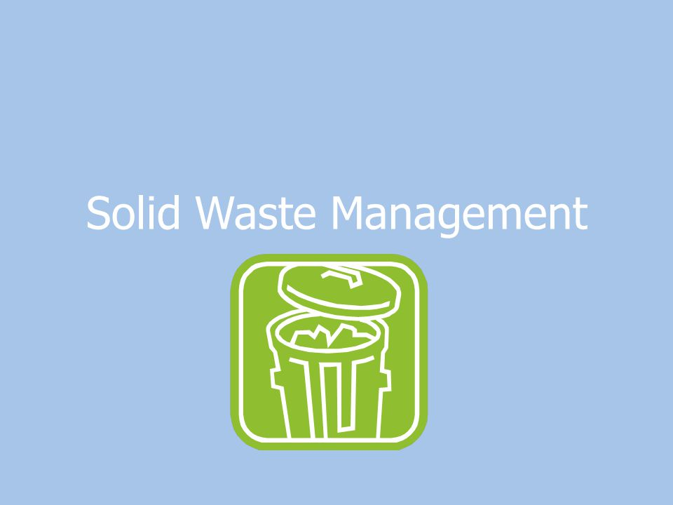 Waste Management How we deal w/any unwanted material or substance