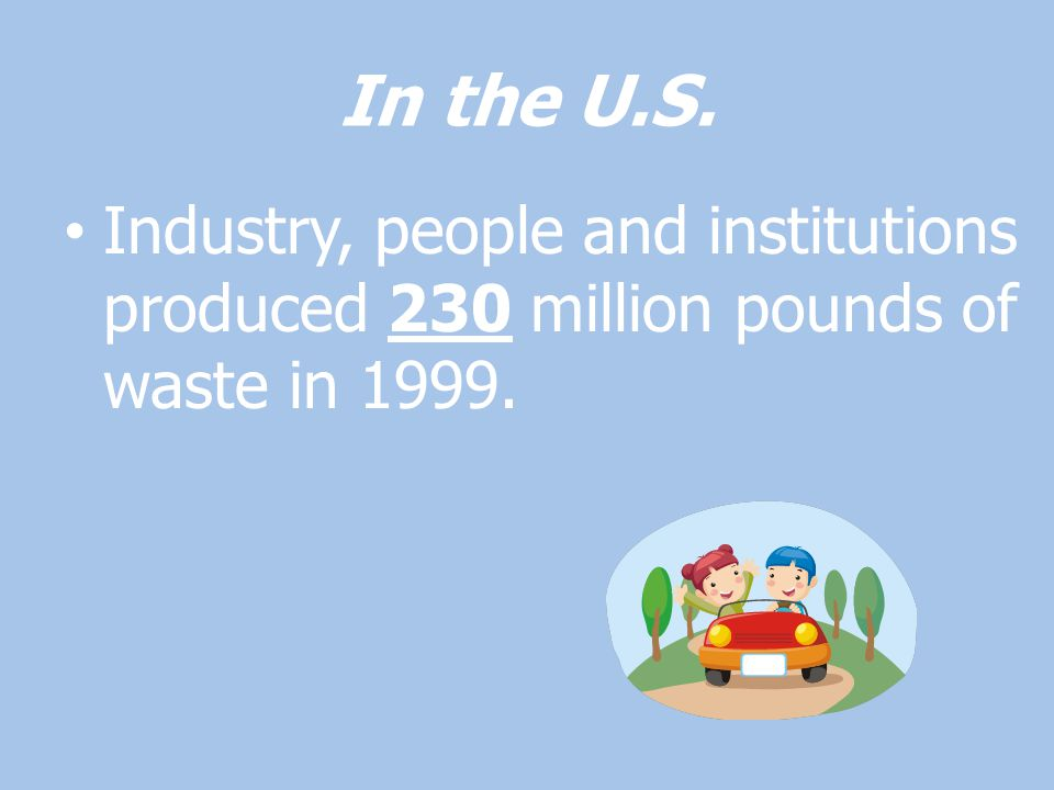 WASTE REDUCTION & RECOVERY There are three goals of waste reduction & recovery.