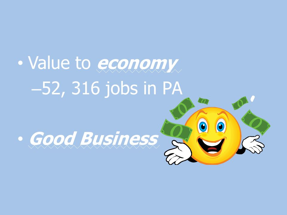 Value to economy – 52, 316 jobs in PA Good Business
