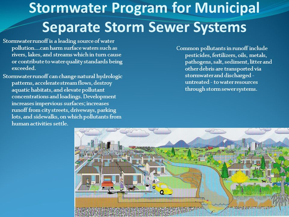 Stormwater Program for Municipal Separate Storm Sewer Systems Stormwater runoff is a leading source of water pollution….can harm surface waters such as rivers, lakes, and streams which in turn cause or contribute to water quality standards being exceeded.