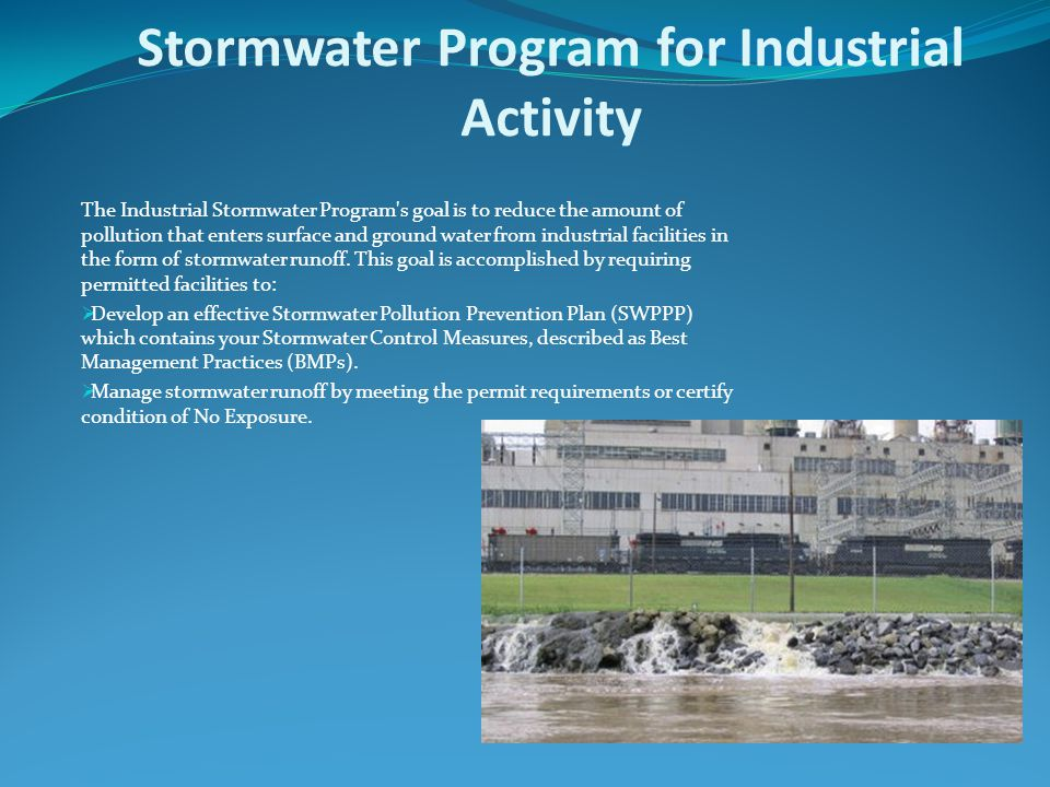 Stormwater Program for Industrial Activity The Industrial Stormwater Program s goal is to reduce the amount of pollution that enters surface and ground water from industrial facilities in the form of stormwater runoff.