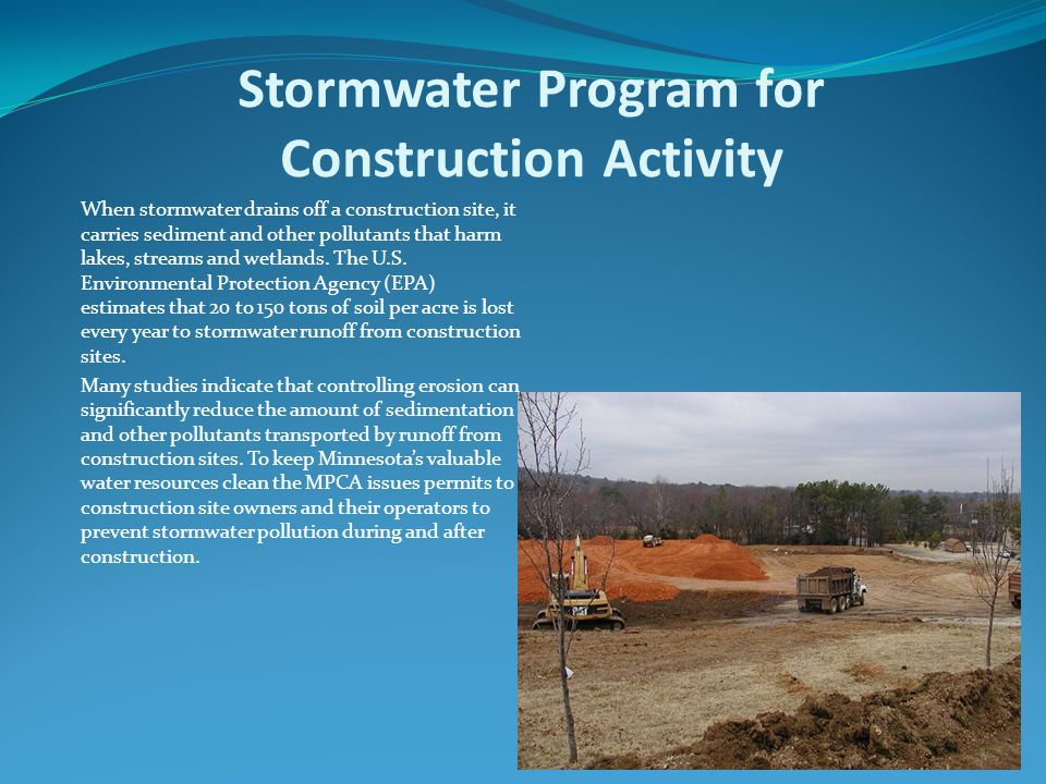 Stormwater Program for Construction Activity When stormwater drains off a construction site, it carries sediment and other pollutants that harm lakes, streams and wetlands.