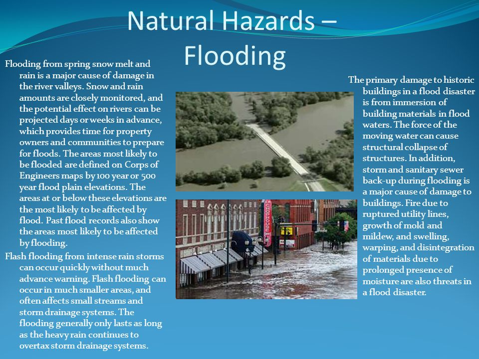 Natural Hazards – Flooding Flooding from spring snow melt and rain is a major cause of damage in the river valleys.