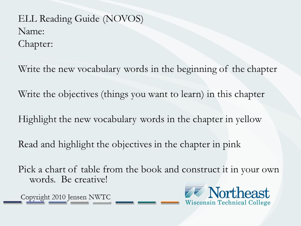 ELL Reading Guide (NOVOS) Name: Chapter: Write the new vocabulary words in the beginning of the chapter Write the objectives (things you want to learn