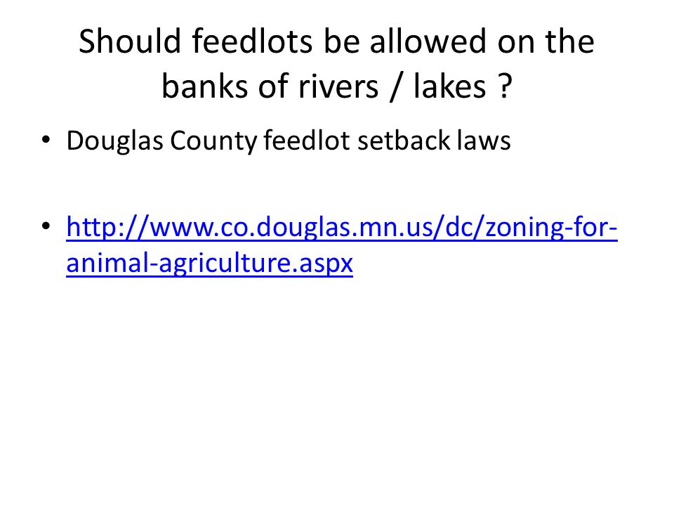 Should feedlots be allowed on the banks of rivers / lakes .