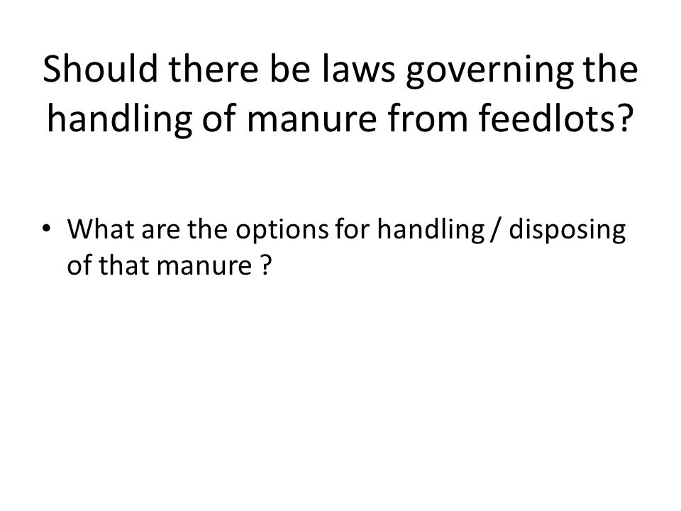 Should there be laws governing the handling of manure from feedlots.