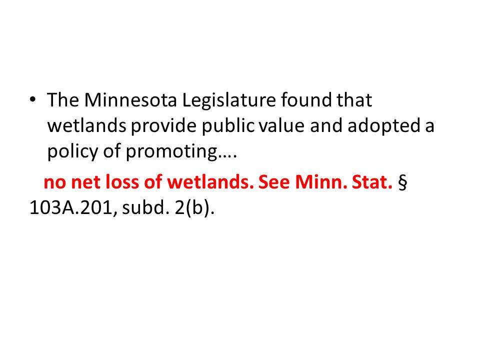 The Minnesota Legislature found that wetlands provide public value and adopted a policy of promoting…. no net loss of wetlands. See Minn. Stat. § 103A
