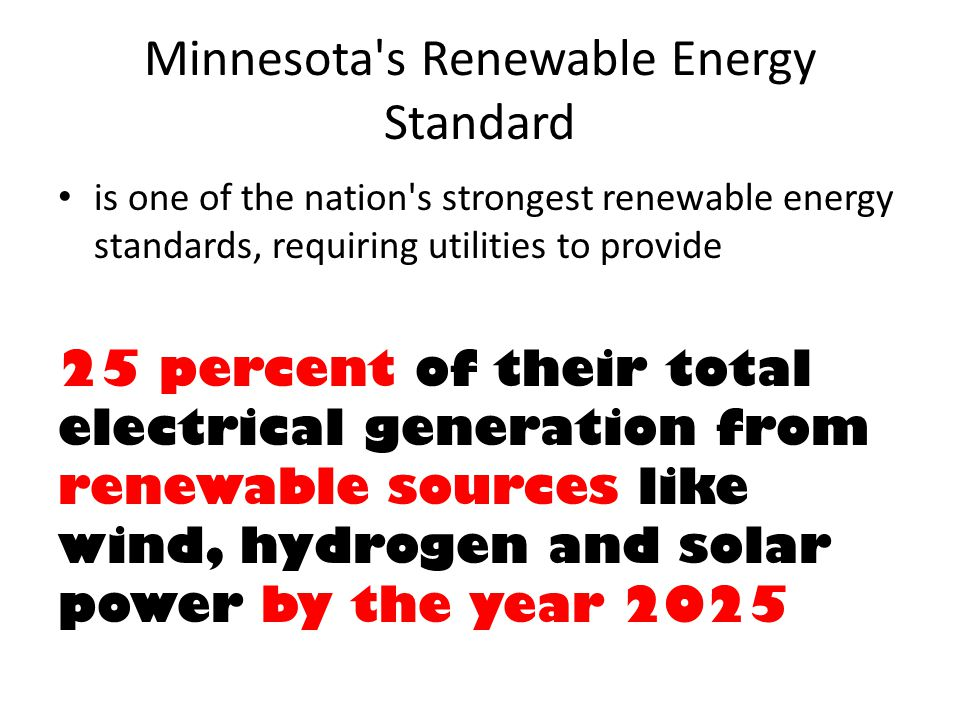 Minnesota's Renewable Energy Standard is one of the nation's strongest renewable energy standards, requiring utilities to provide 25 percent of their