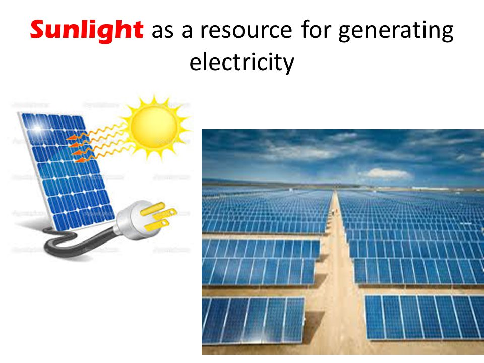 Sunlight as a resource for generating electricity