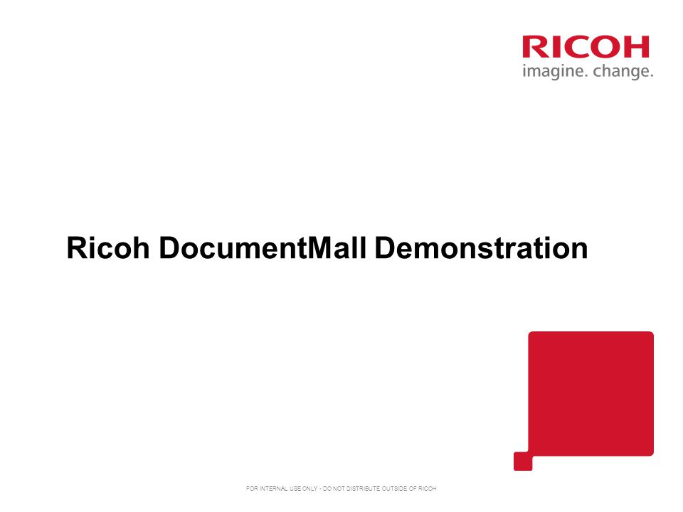 Ricoh DocumentMall Demonstration FOR INTERNAL USE ONLY - DO NOT DISTRIBUTE OUTSIDE OF RICOH