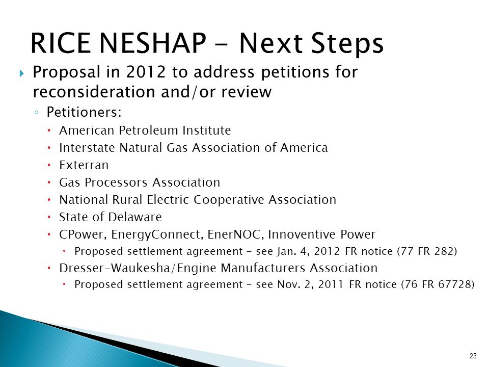  Proposal in 2012 to address petitions for reconsideration and/or review ◦ Petitioners:  American Petroleum Institute  Interstate Natural Gas Association of America  Exterran  Gas Processors Association  National Rural Electric Cooperative Association  State of Delaware  CPower, EnergyConnect, EnerNOC, Innoventive Power  Proposed settlement agreement - see Jan.