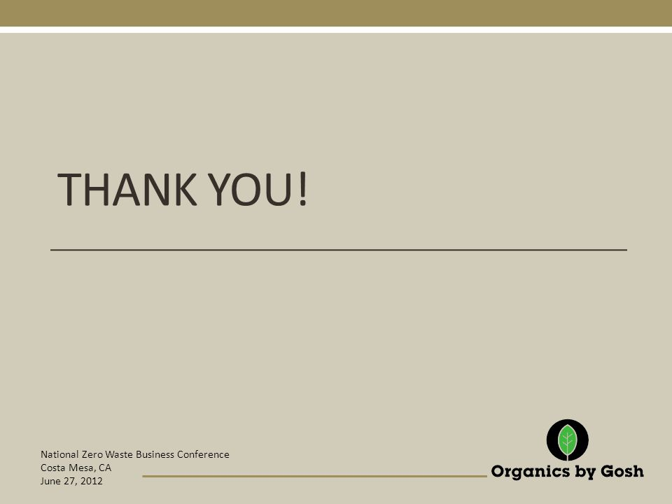 National Zero Waste Business Conference Costa Mesa, CA June 27, 2012 THANK YOU!