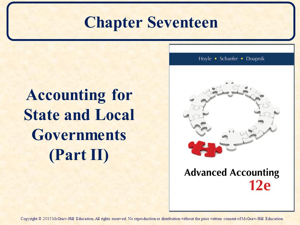 Chapter Seventeen Accounting for State and Local Governments (Part II) Copyright © 2015 McGraw-Hill Education. All rights reserved. No reproduction or