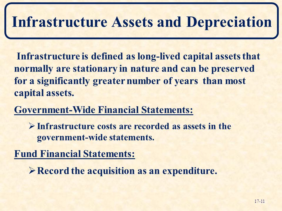 Infrastructure Assets and Depreciation Infrastructure is defined as long-lived capital assets that normally are stationary in nature and can be preser