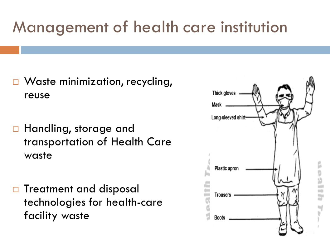 Management of health care institution  Waste minimization, recycling, reuse  Handling, storage and transportation of Health Care waste  Treatment a