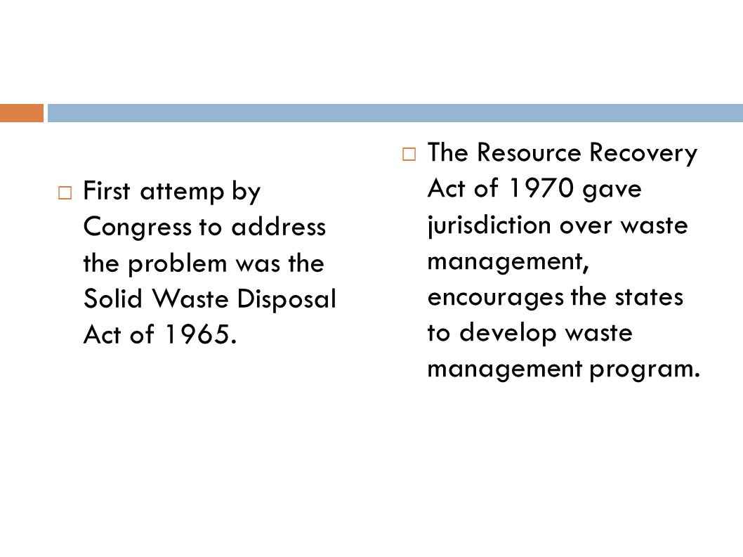  First attemp by Congress to address the problem was the Solid Waste Disposal Act of 1965.  The Resource Recovery Act of 1970 gave jurisdiction over