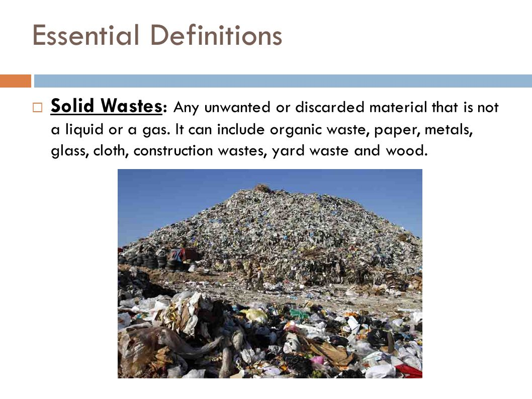 Waste Collection and Transportation  The transfer of solid waste from the point of use and disposal to the point of treatment or landfill.