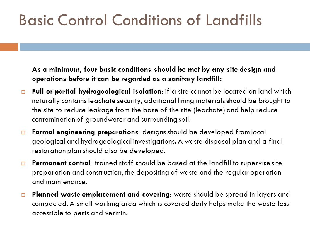 Basic Control Conditions of Landfills As a minimum, four basic conditions should be met by any site design and operations before it can be regarded as