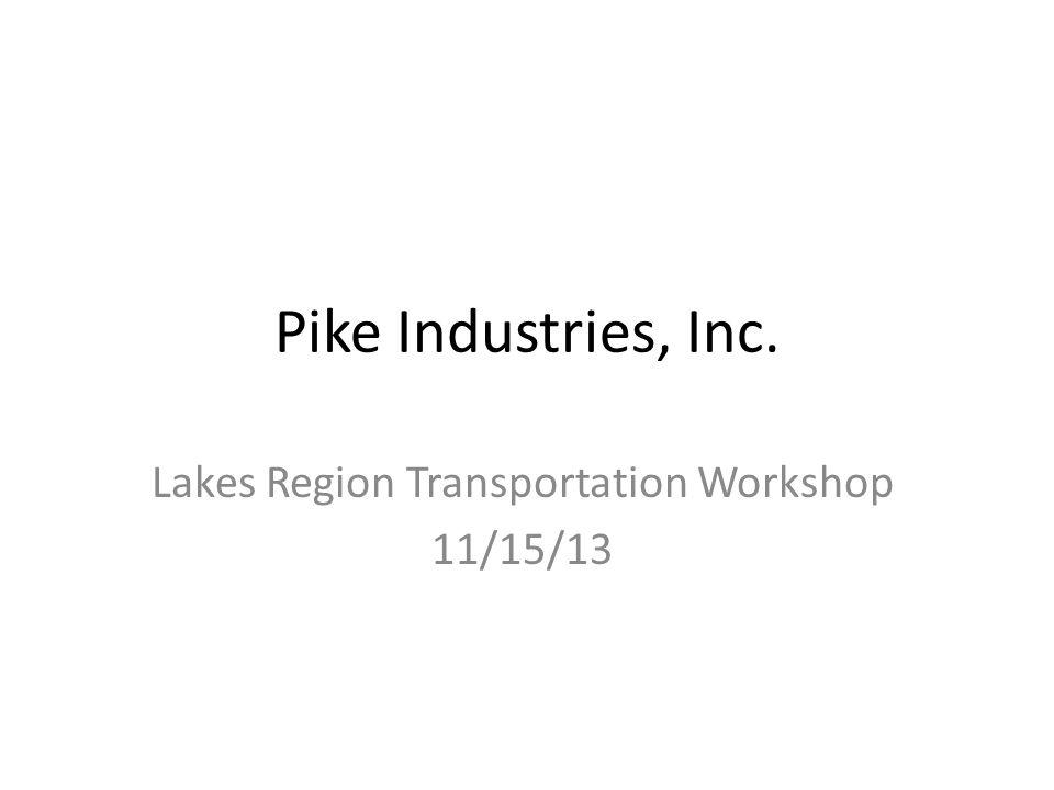 Pike Industries, Inc. Lakes Region Transportation Workshop 11/15/13