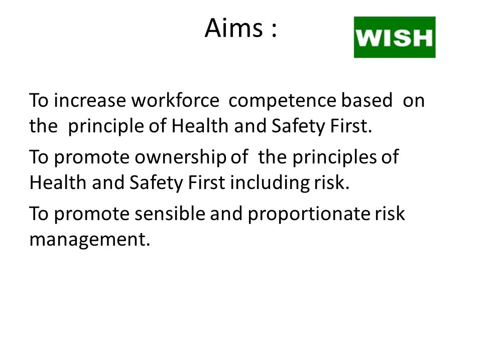 Aims : To increase workforce competence based on the principle of Health and Safety First. To promote ownership of the principles of Health and Safety